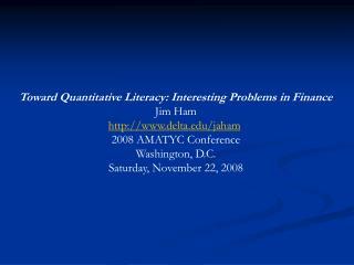 Toward Quantitative Literacy: Interesting Problems in Finance Jim Ham delta/jaham