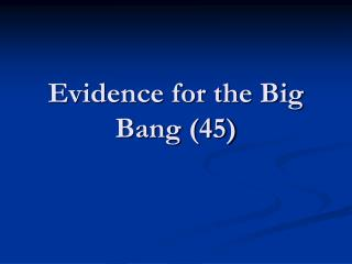 Evidence for the Big Bang (45)