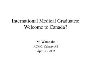 International Medical Graduates:  Welcome to Canada?