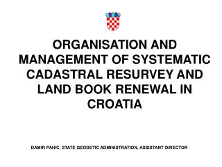 ORGANISATION AND MANAGEMENT OF SYSTEMATIC CADASTRAL RESURVEY AND LAND BOOK RENEWAL IN CROATIA
