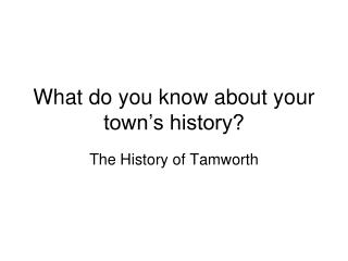 What do you know about your town's history?