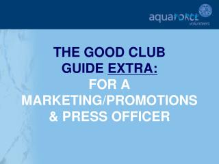 THE GOOD CLUB  GUIDE  EXTRA: FOR A MARKETING/PROMOTIONS & PRESS OFFICER