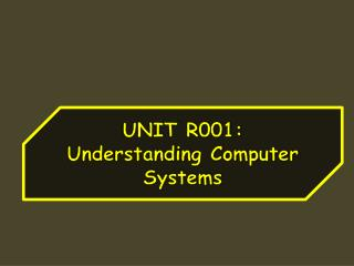 UNIT R001:  Understanding Computer Systems
