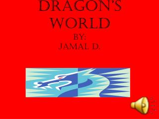 Dragon's World By: Jamal D.