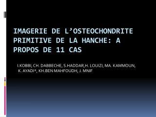 IMAGERIE DE L'OSTEOCHONDRITE PRIMITIVE DE LA HANCHE: A PROPOS DE 11 CAS