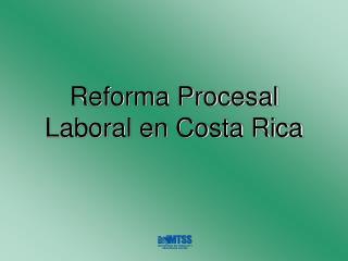Reforma Procesal Laboral en Costa Rica