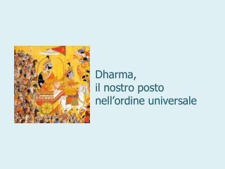 Dharma,  il nostro posto  nell'ordine universale