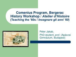 Péter Jakab,  PhD-student, prof. (Apáczai Gimnázium, Budapest)