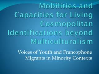 Mobilities and Capacities for Living Cosmopolitan Identifications beyond Multiculturalism