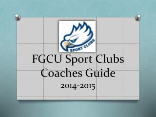 FGCU Sport Clubs Coaches Guide 2014-2015