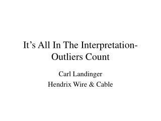 It's All In The Interpretation-Outliers Count
