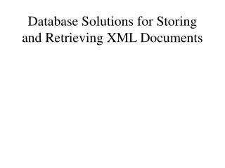 Database Solutions for Storing and Retrieving XML Documents