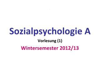 Sozialpsychologie A Vorlesung (1) Wintersemester 2012/13