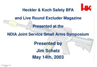 Heckler  Koch Safety BFA and Live Round Excluder Magazine Presented at the  NDIA Joint Service Small Arms Symposium Pres