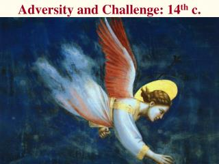 Adversity and Challenge: 14 th  c.