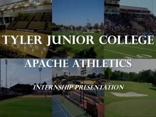 Tyler Junior College Apache Athletics Internship Presentation