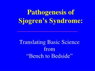 Pathogenesis of Sjogren s Syndrome: