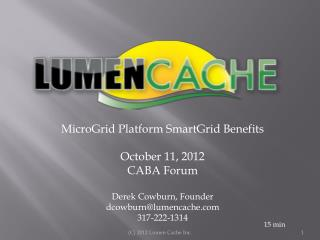 MicroGrid  Platform  SmartGrid  Benefits October 11, 2012 CABA Forum Derek  Cowburn , Founder