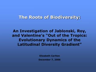 The Roots of Biodiversity:    An Investigation of Jablonski, Roy, and Valentine s  Out of the Tropics: Evolutionary Dyna