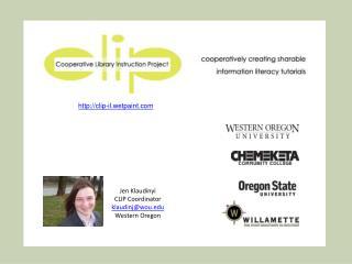 Jen Klaudinyi CLIP Coordinator klaudinj@wou Western Oregon