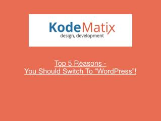 Top 5 Reasons You Should Switch To WordPress - KodeMatix
