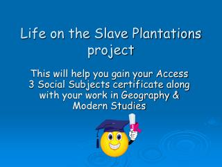 Life on the Slave Plantations project