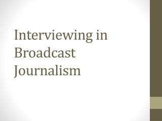 Interviewing in Broadcast Journalism