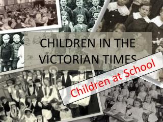 CHILDREN IN THE VICTORIAN TIMES