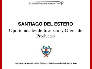SANTIAGO DEL ESTERO Oportunidades de Inversion y Oferta de Productos