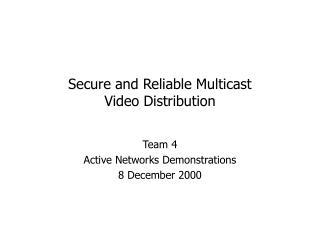 Secure and Reliable Multicast Video Distribution