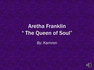 "Aretha Franklin "" The Queen of Soul """