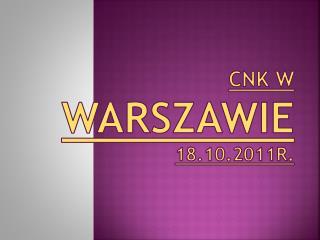 CNK w  Warszawie  18.10.2011r.