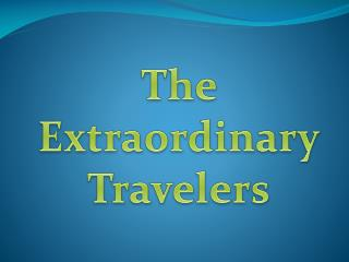 The  Extraordinary Travelers