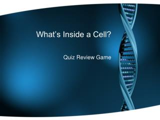 What�s Inside a Cell?