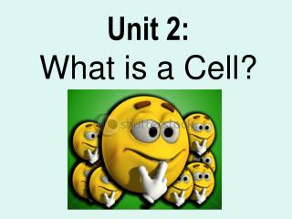 Unit 2: What is a Cell?