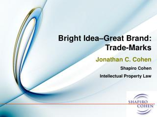 Bright Idea Great Brand: Trade-Marks Jonathan C. Cohen Shapiro Cohen  Intellectual Property Law