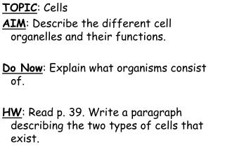 TOPIC : Cells AIM : Describe the different cell organelles and their functions.