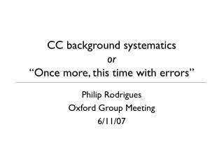 """CC background systematics or """"Once more, this time with errors"""""""