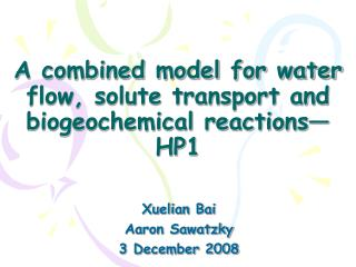 A combined model for water flow, solute transport and biogeochemical reactions—HP1