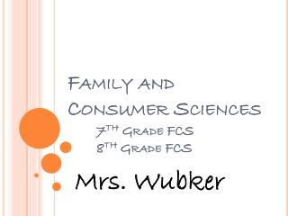 Family and Consumer Sciences 7 th  Grade FCS 	8 th  Grade FCS