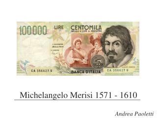 Michelangelo Merisi 1571 - 1610