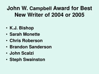 John W.  Campbell  Award for Best New Writer of 2004 or 2005