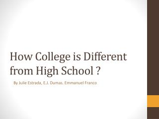 How College is Different from High  S chool ?
