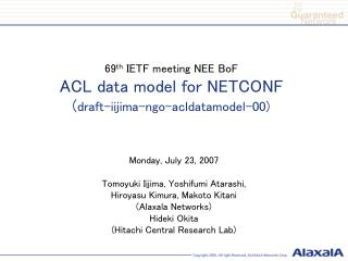 69 th  IETF meeting NEE BoF ACL data model for NETCONF ( draft-iijima-ngo-acldatamodel-00)