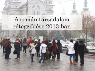 A román társadalom rétegződése 2013-ban