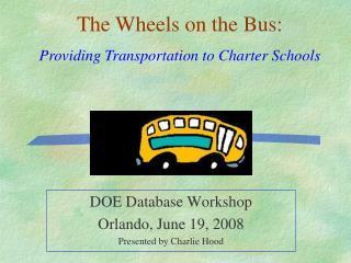 DOE Database Workshop  Orlando, June 19, 2008 Presented by Charlie Hood
