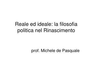 Reale ed ideale: la filosofia politica nel Rinascimento