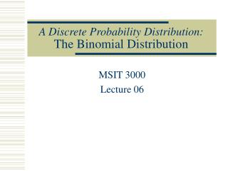A Discrete Probability Distribution: The Binomial Distribution