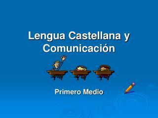 Lengua Castellana y Comunicación Primero Medio