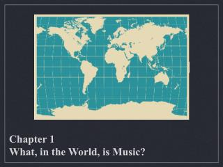 Chapter 1 What, in the World, is Music